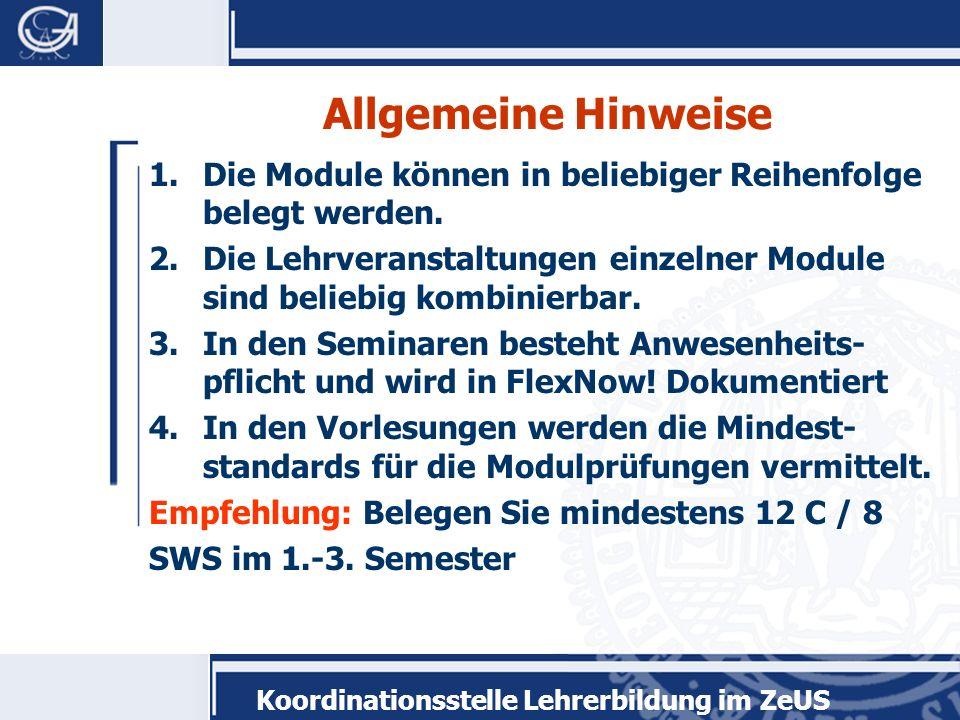 Koordinationsstelle Lehrerbildung im ZeUS Allgemeine Hinweise 1.Die Module können in beliebiger Reihenfolge belegt werden. 2.Die Lehrveranstaltungen e