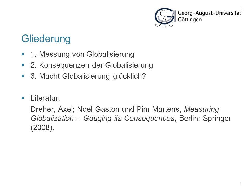 2 Gliederung 1. Messung von Globalisierung 2. Konsequenzen der Globalisierung 3. Macht Globalisierung glücklich? Literatur: Dreher, Axel; Noel Gaston