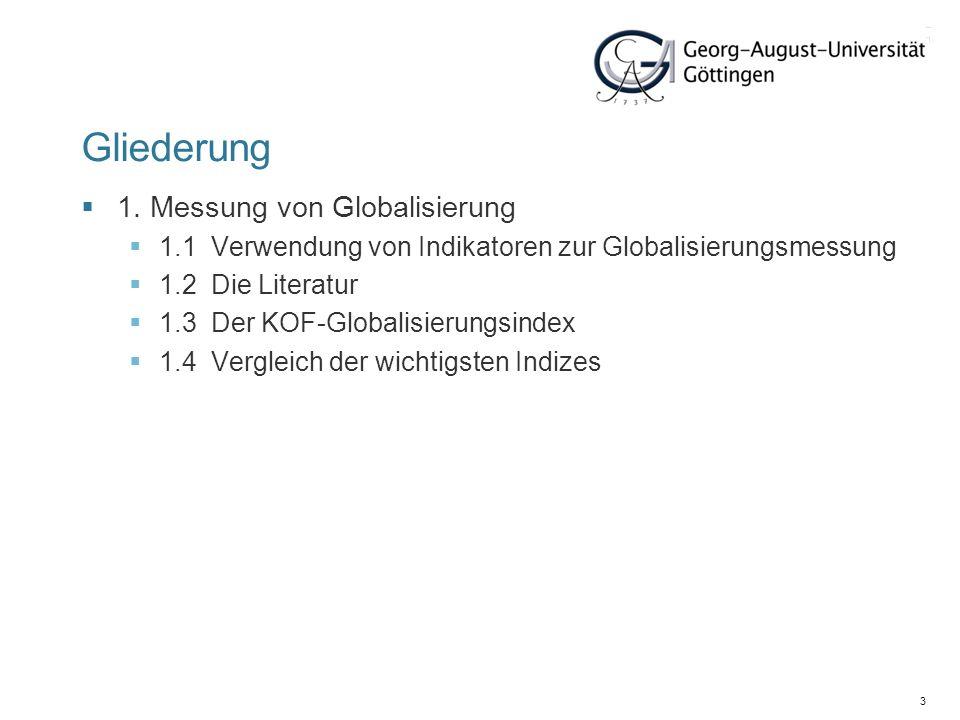 3 Gliederung 1. Messung von Globalisierung 1.1 Verwendung von Indikatoren zur Globalisierungsmessung 1.2 Die Literatur 1.3 Der KOF-Globalisierungsinde