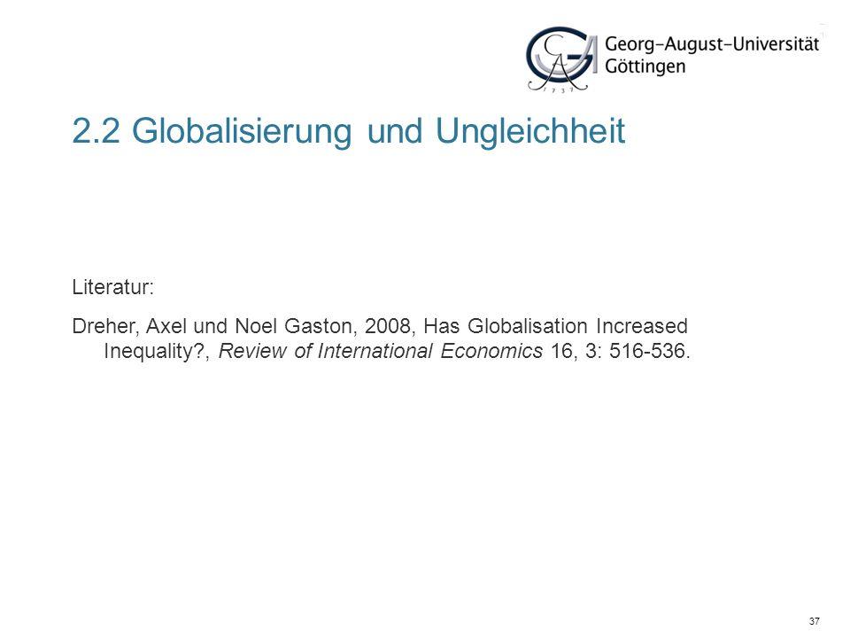 37 Literatur: Dreher, Axel und Noel Gaston, 2008, Has Globalisation Increased Inequality?, Review of International Economics 16, 3: 516-536. 2.2 Globa