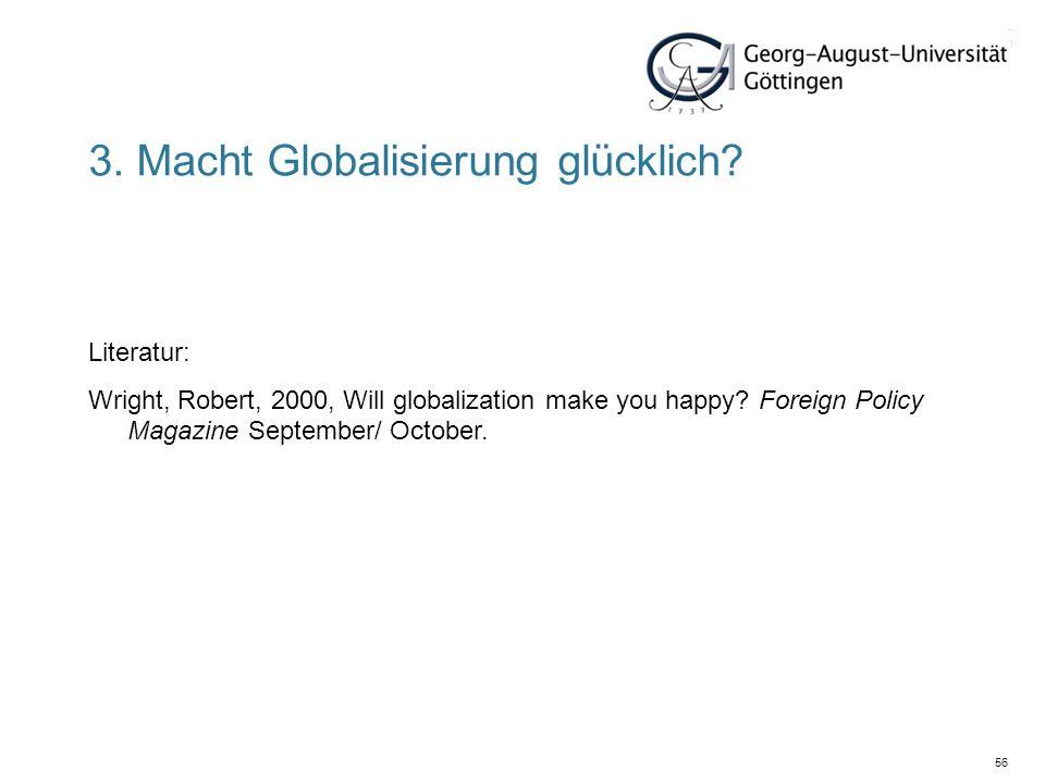 56 Literatur: Wright, Robert, 2000, Will globalization make you happy? Foreign Policy Magazine September/ October. 3. Macht Globalisierung glücklich?