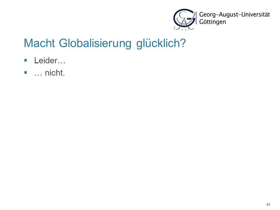63 Macht Globalisierung glücklich? Leider… … nicht.