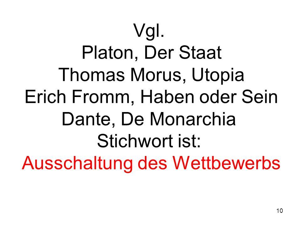 10 Vgl. Platon, Der Staat Thomas Morus, Utopia Erich Fromm, Haben oder Sein Dante, De Monarchia Stichwort ist: Ausschaltung des Wettbewerbs