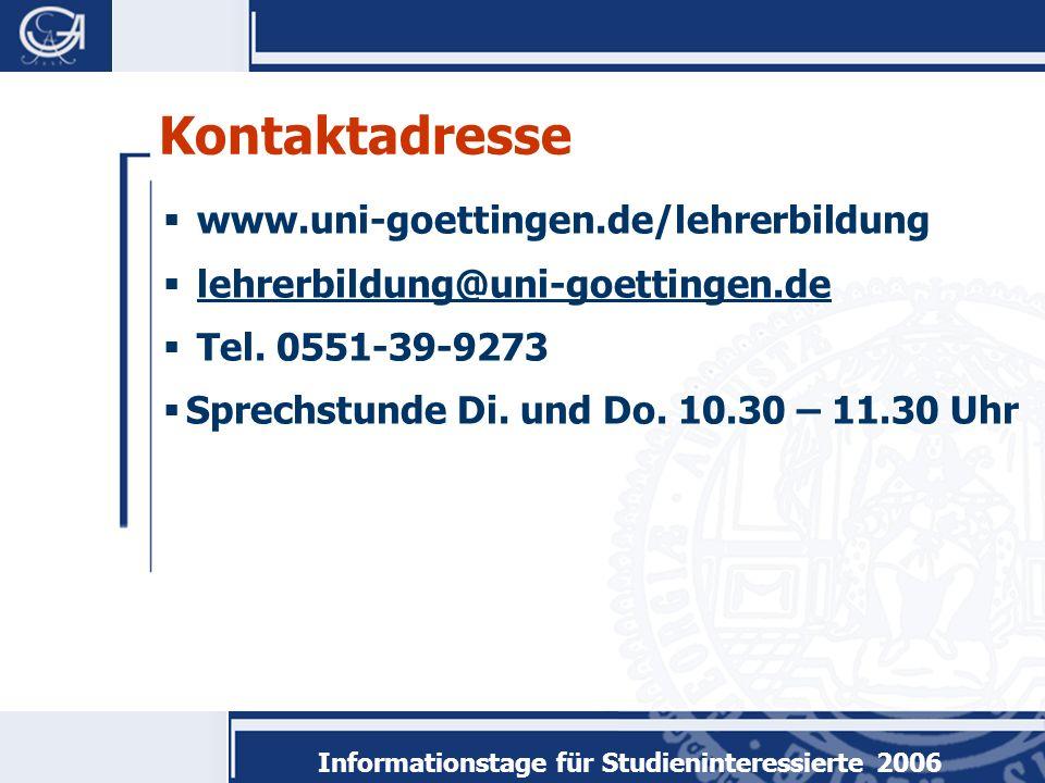 Informationstage für Studieninteressierte 2006 www.uni-goettingen.de/lehrerbildung lehrerbildung@uni-goettingen.de Tel.