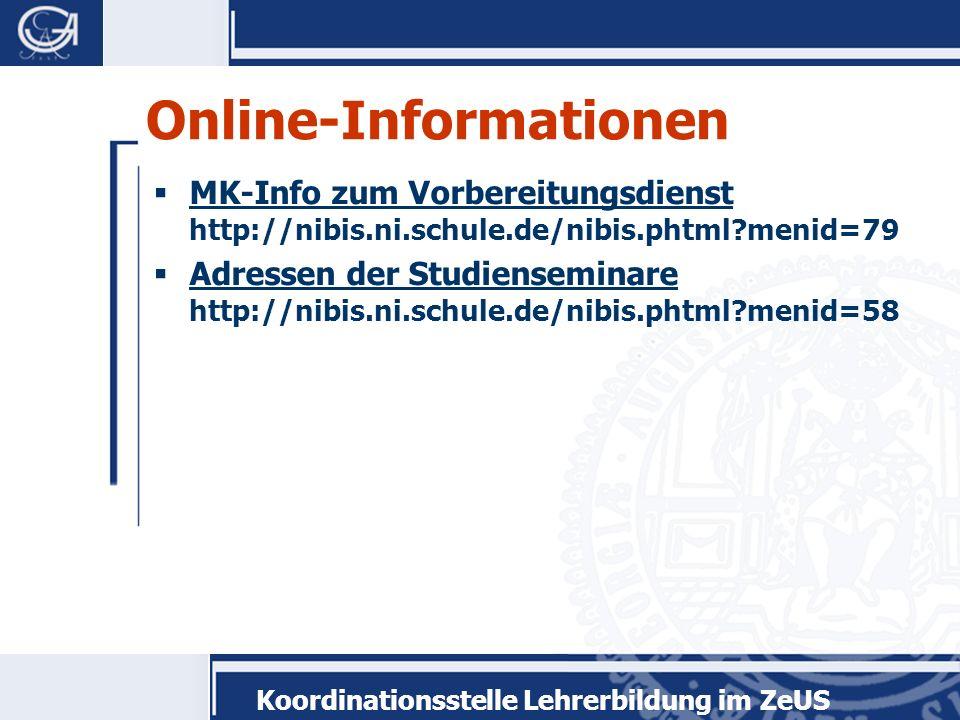 Koordinationsstelle Lehrerbildung im ZeUS Online-Informationen MK-Info zum Vorbereitungsdienst http://nibis.ni.schule.de/nibis.phtml menid=79 Adressen der Studienseminare http://nibis.ni.schule.de/nibis.phtml menid=58
