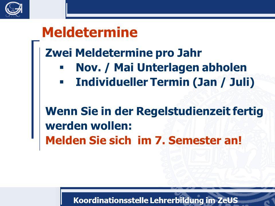 Koordinationsstelle Lehrerbildung im ZeUS Meldetermine Zwei Meldetermine pro Jahr Nov.