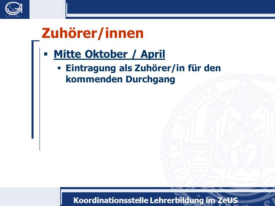 Koordinationsstelle Lehrerbildung im ZeUS Zuhörer/innen Mitte Oktober / April Eintragung als Zuhörer/in für den kommenden Durchgang
