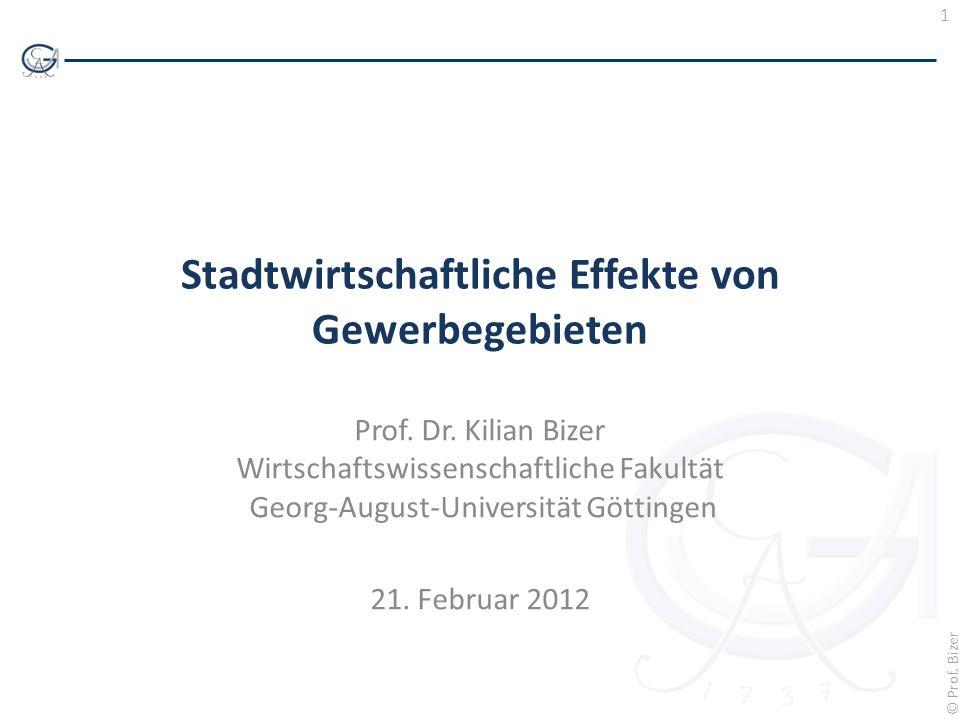 1 © Prof. Bizer Stadtwirtschaftliche Effekte von Gewerbegebieten Prof. Dr. Kilian Bizer Wirtschaftswissenschaftliche Fakultät Georg-August-Universität