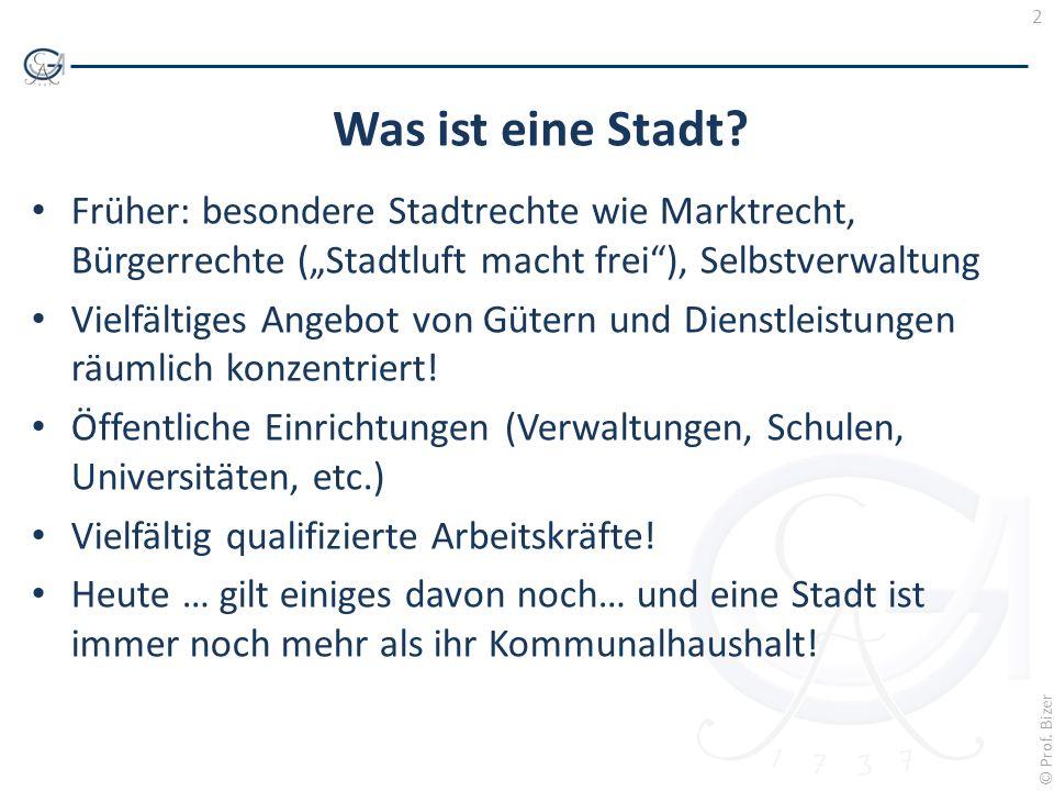 2 © Prof. Bizer Was ist eine Stadt? Früher: besondere Stadtrechte wie Marktrecht, Bürgerrechte (Stadtluft macht frei), Selbstverwaltung Vielfältiges A
