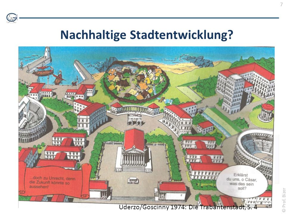 7 © Prof. Bizer Nachhaltige Stadtentwicklung? Uderzo/Goscinny 1974: Die Trabantenstadt, S. 4