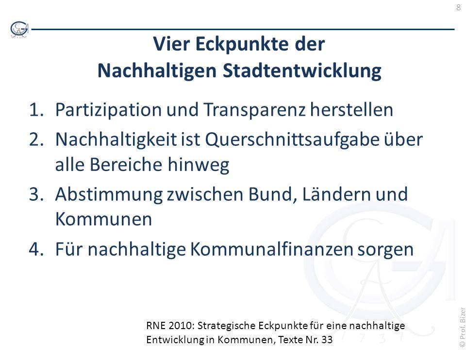 8 © Prof. Bizer Vier Eckpunkte der Nachhaltigen Stadtentwicklung 1.Partizipation und Transparenz herstellen 2.Nachhaltigkeit ist Querschnittsaufgabe ü