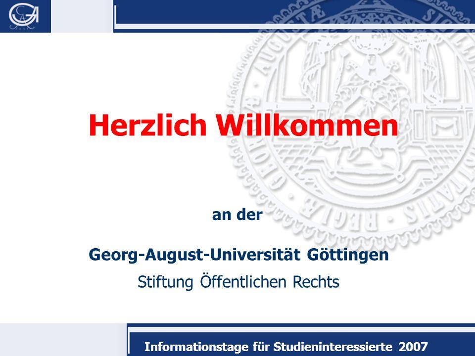 Georg-August-Universität Göttingen Stiftung Öffentlichen Rechts Informationstage für Studieninteressierte 2007 Herzlich Willkommen an der