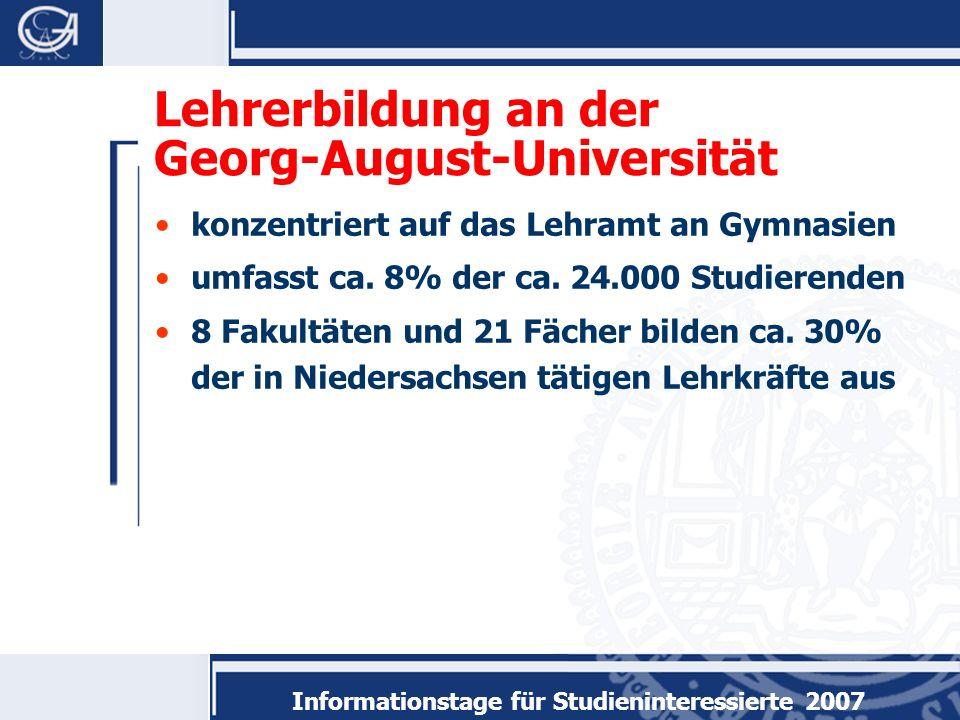 Informationstage für Studieninteressierte 2007 Lehrerbildung an der Georg-August-Universität konzentriert auf das Lehramt an Gymnasien umfasst ca.