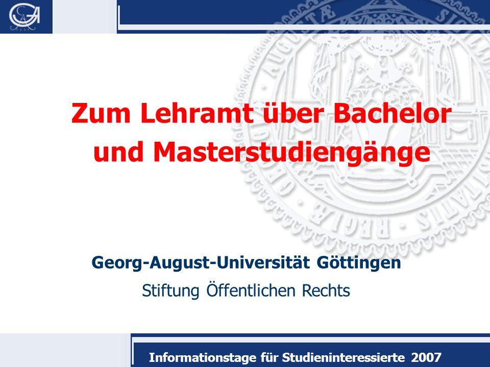 Georg-August-Universität Göttingen Stiftung Öffentlichen Rechts Informationstage für Studieninteressierte 2007 Zum Lehramt über Bachelor und Masterstudiengänge