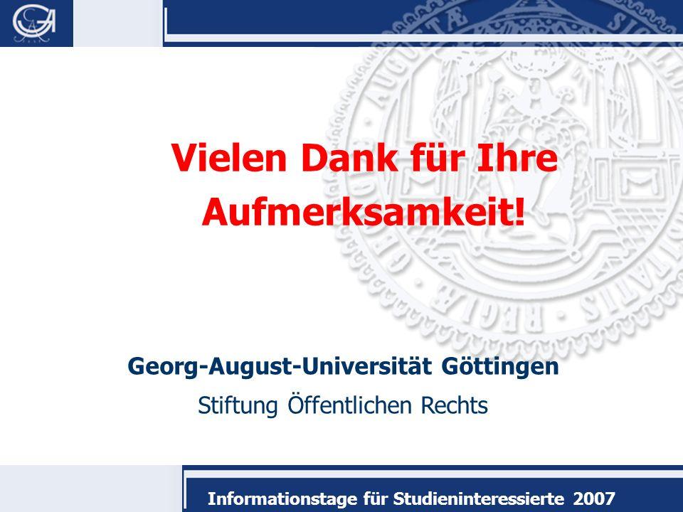 Georg-August-Universität Göttingen Stiftung Öffentlichen Rechts Informationstage für Studieninteressierte 2007 Vielen Dank für Ihre Aufmerksamkeit!
