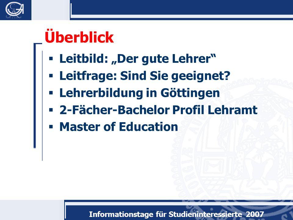 Informationstage für Studieninteressierte 2007 Überblick Leitbild: Der gute Lehrer Leitfrage: Sind Sie geeignet.
