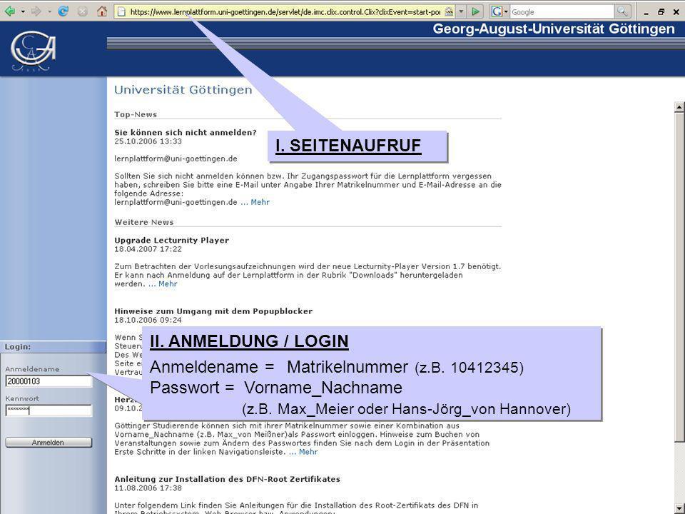 I. SEITENAUFRUF II. ANMELDUNG / LOGIN Anmeldename = Matrikelnummer (z.B.