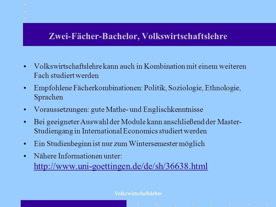 Volkswirtschaftslehre Zwei-Fächer-Bachelor, Volkswirtschaftslehre Volkswirtschaftslehre kann auch in Kombination mit einem weiteren Fach studiert werd
