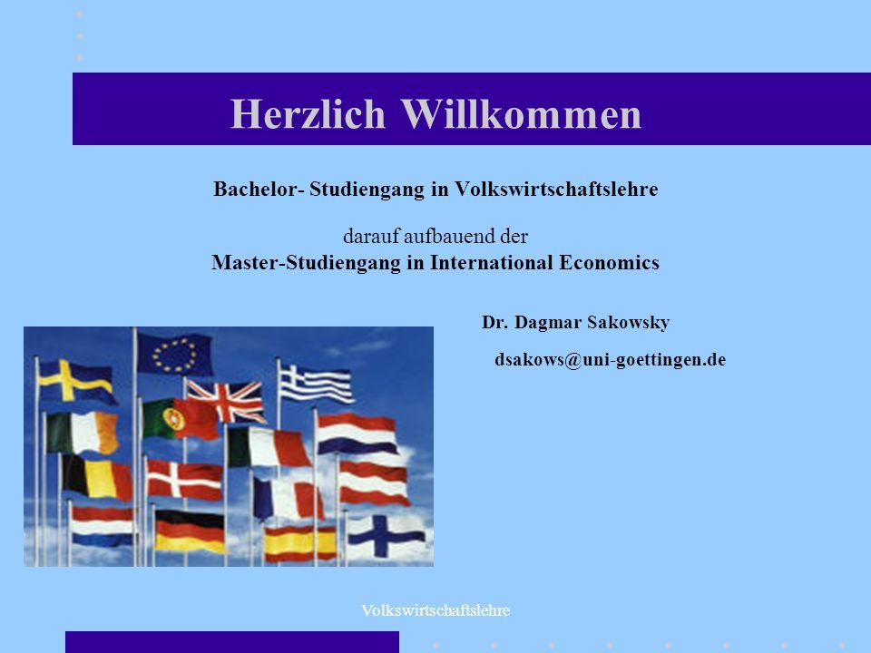 Volkswirtschaftslehre Herzlich Willkommen Bachelor- Studiengang in Volkswirtschaftslehre darauf aufbauend der Master-Studiengang in International Econ