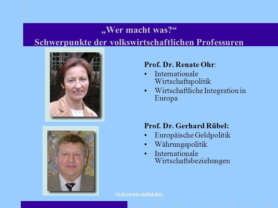 Volkswirtschaftslehre Wer macht was? Schwerpunkte der volkswirtschaftlichen Professuren Prof. Dr. Renate Ohr: Internationale Wirtschaftspolitik Wirtsc
