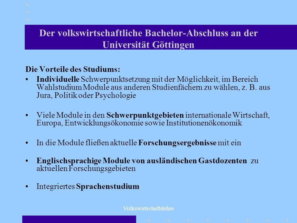 Volkswirtschaftslehre Der volkswirtschaftliche Bachelor-Abschluss an der Universität Göttingen Die Vorteile des Studiums: Individuelle Schwerpunktsetz
