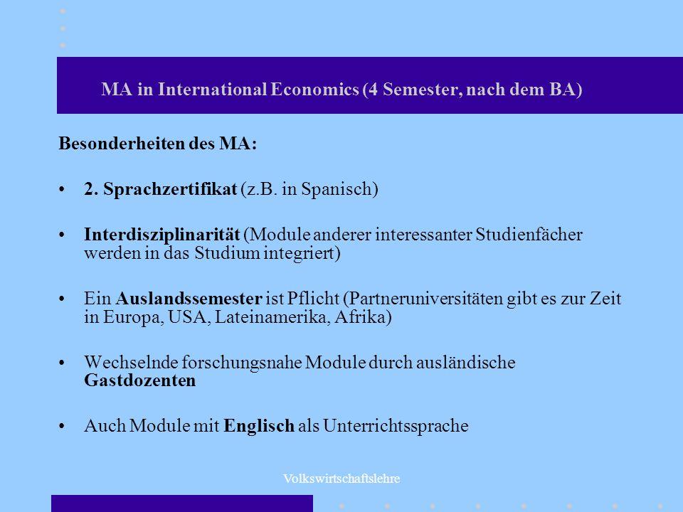 Volkswirtschaftslehre MA in International Economics (4 Semester, nach dem BA) Besonderheiten des MA: 2. Sprachzertifikat (z.B. in Spanisch) Interdiszi