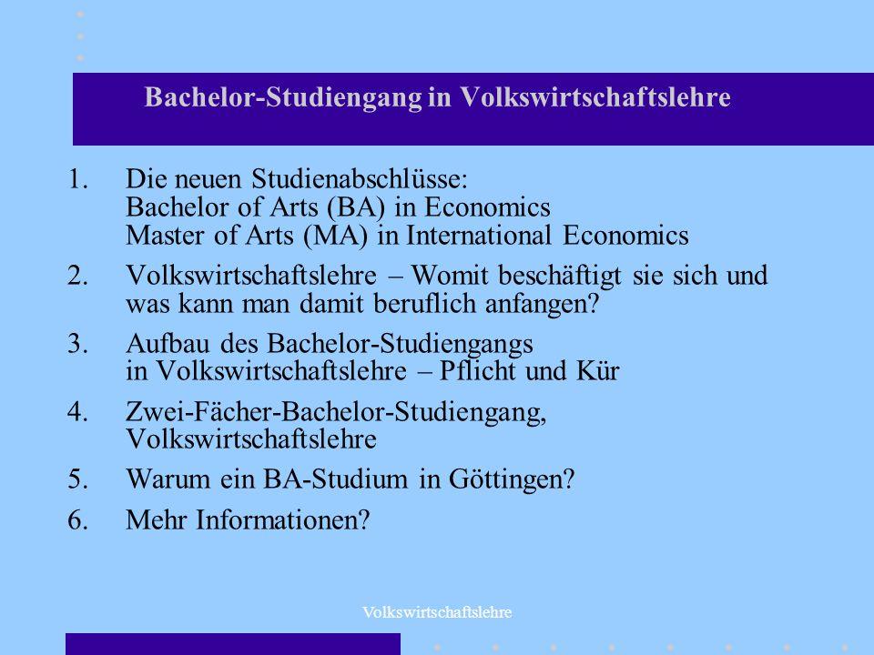 Volkswirtschaftslehre Bachelor-Studiengang in Volkswirtschaftslehre 1.Die neuen Studienabschlüsse: Bachelor of Arts (BA) in Economics Master of Arts (