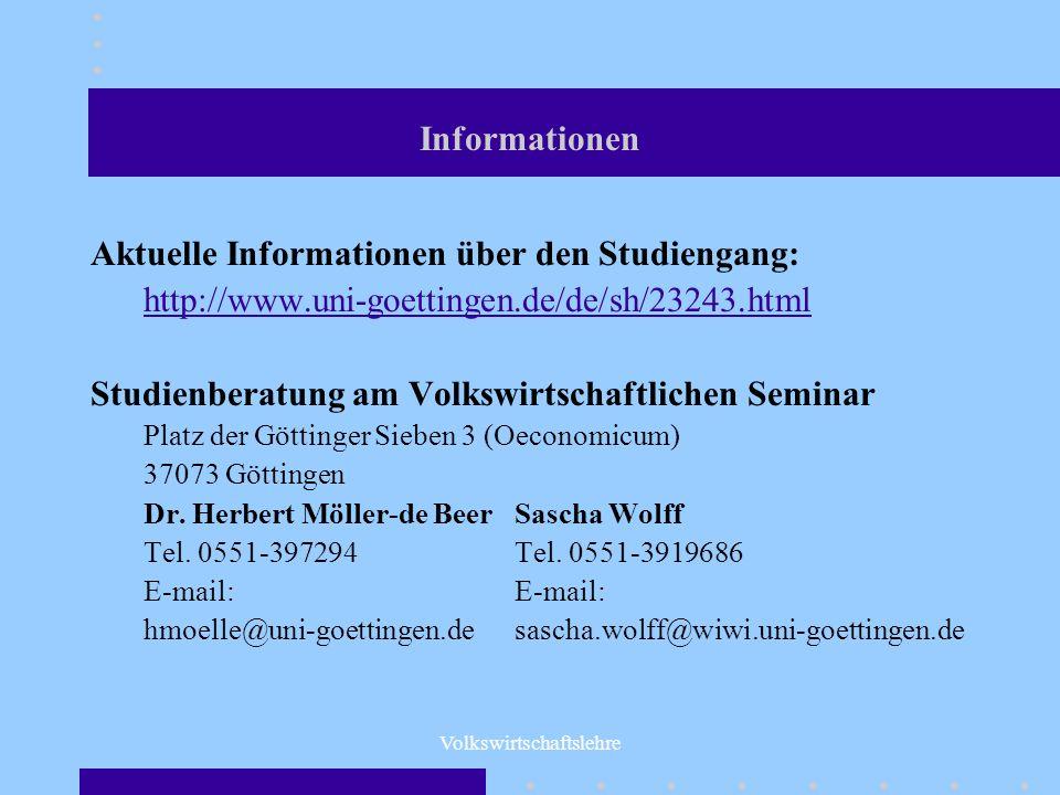 Volkswirtschaftslehre Informationen Aktuelle Informationen über den Studiengang: http://www.uni-goettingen.de/de/sh/23243.html Studienberatung am Volk