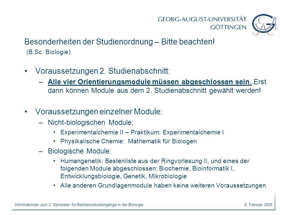 6. Februar 2009Informationen zum 2. Semester für Bachelorstudiengänge in der Biologie Besonderheiten der Studienordnung – Bitte beachten! (B.Sc. Biolo