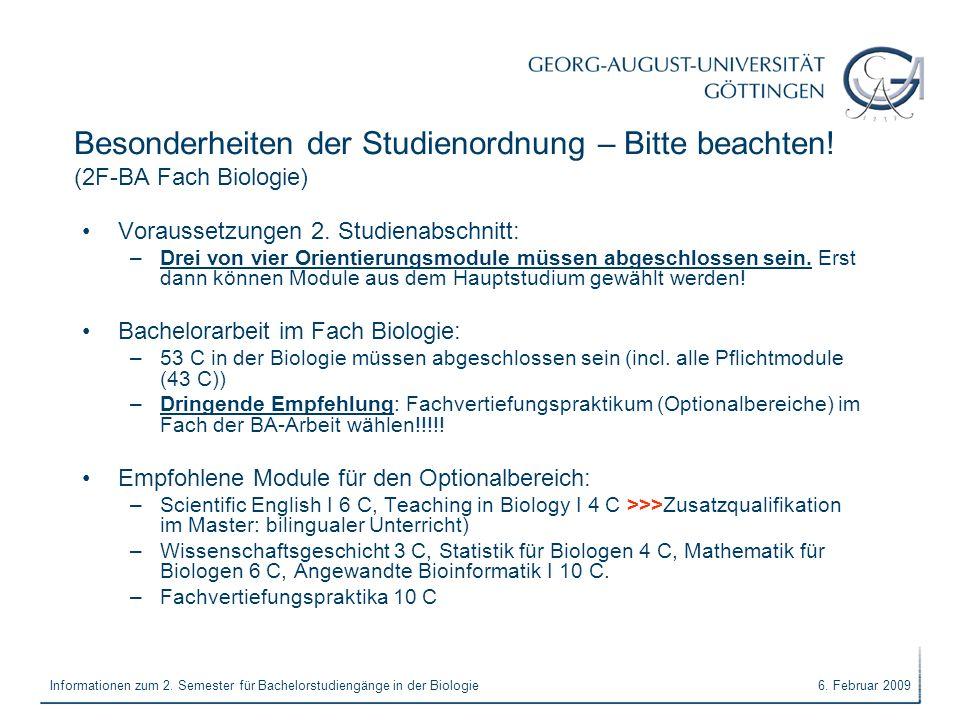 6. Februar 2009Informationen zum 2. Semester für Bachelorstudiengänge in der Biologie Besonderheiten der Studienordnung – Bitte beachten! (2F-BA Fach