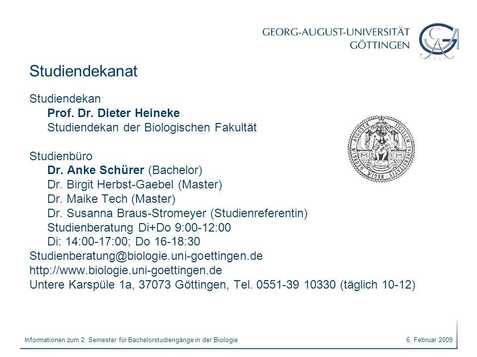 6. Februar 2009Informationen zum 2. Semester für Bachelorstudiengänge in der Biologie Studiendekanat Studiendekan Prof. Dr. Dieter Heineke Studiendeka