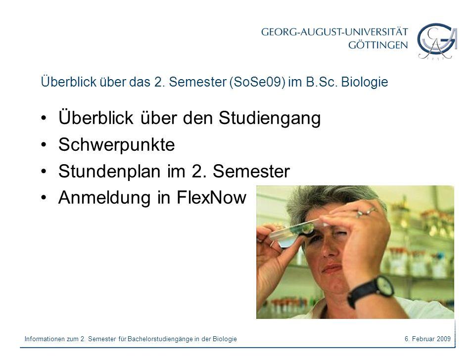 6. Februar 2009Informationen zum 2. Semester für Bachelorstudiengänge in der Biologie Überblick über das 2. Semester (SoSe09) im B.Sc. Biologie Überbl
