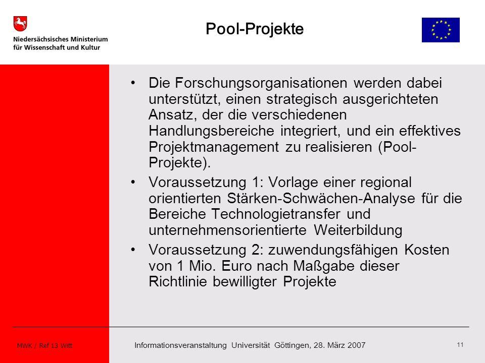 Informationsveranstaltung Universität Göttingen, 28. März 2007 MWK / Ref 13 Witt 11 Pool-Projekte Die Forschungsorganisationen werden dabei unterstütz