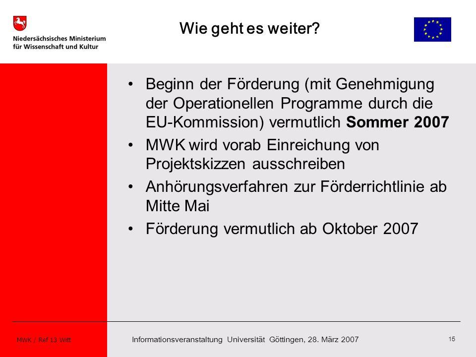 Informationsveranstaltung Universität Göttingen, 28. März 2007 MWK / Ref 13 Witt 15 Wie geht es weiter? Beginn der Förderung (mit Genehmigung der Oper