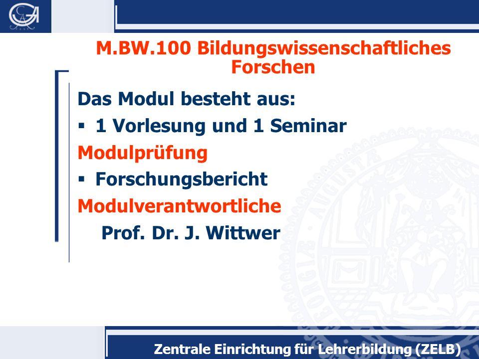 Zentrale Einrichtung für Lehrerbildung (ZELB) M.BW.200 Lehren, Lernen, Unterrichten Das Modul besteht aus: 1 Vorlesung und 2 Seminare Modulprüfung Klausur oder Hausarbeit Modulverantwortlicher Prof.