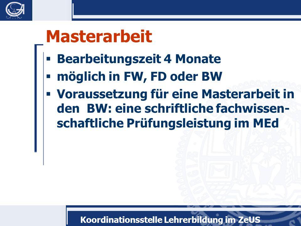 Masterarbeit Bearbeitungszeit 4 Monate möglich in FW, FD oder BW Voraussetzung für eine Masterarbeit in den BW: eine schriftliche fachwissen- schaftliche Prüfungsleistung im MEd