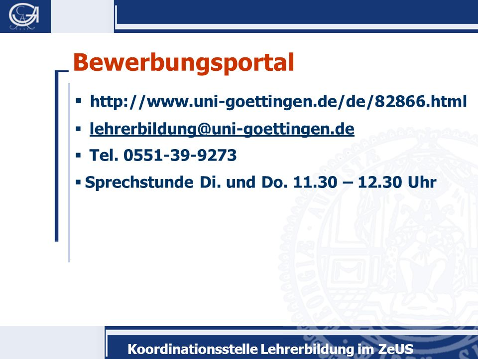 http://www.uni-goettingen.de/de/82866.html lehrerbildung@uni-goettingen.de Tel.