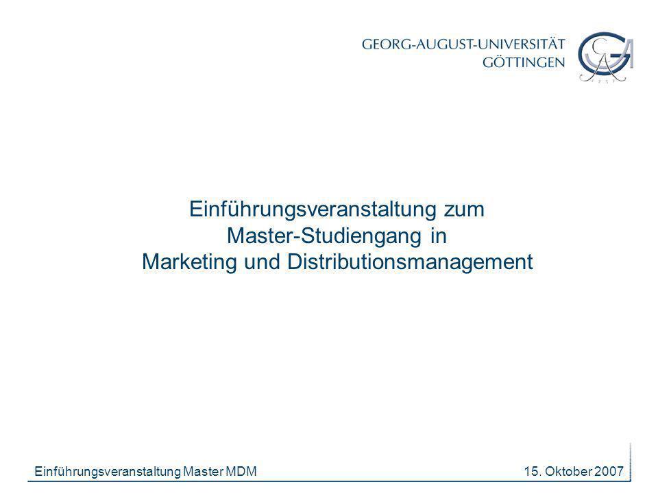 15. Oktober 2007Einführungsveranstaltung Master MDM Einführungsveranstaltung zum Master-Studiengang in Marketing und Distributionsmanagement