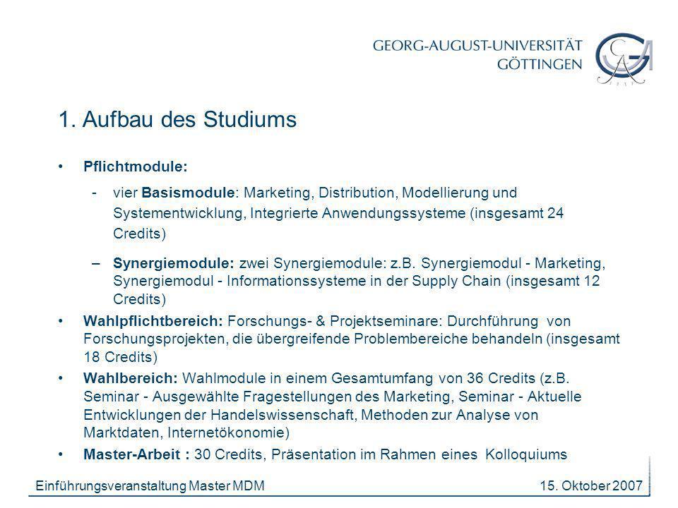 15. Oktober 2007Einführungsveranstaltung Master MDM Pflichtmodule: -vier Basismodule: Marketing, Distribution, Modellierung und Systementwicklung, Int