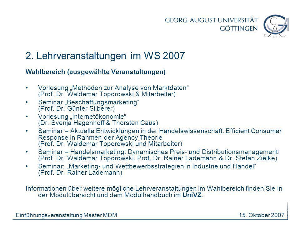15. Oktober 2007Einführungsveranstaltung Master MDM Wahlbereich (ausgewählte Veranstaltungen) Vorlesung Methoden zur Analyse von Marktdaten (Prof. Dr.