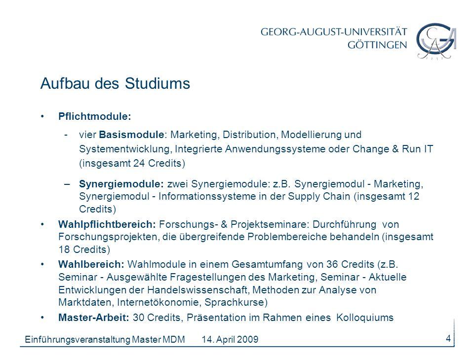 14. April 2009Einführungsveranstaltung Master MDM 4 Pflichtmodule: -vier Basismodule: Marketing, Distribution, Modellierung und Systementwicklung, Int