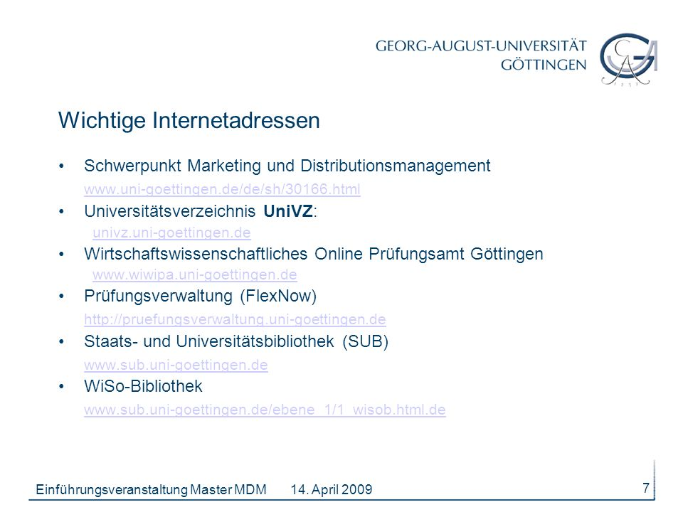 14. April 2009Einführungsveranstaltung Master MDM 7 Wichtige Internetadressen Schwerpunkt Marketing und Distributionsmanagement www.uni-goettingen.de/
