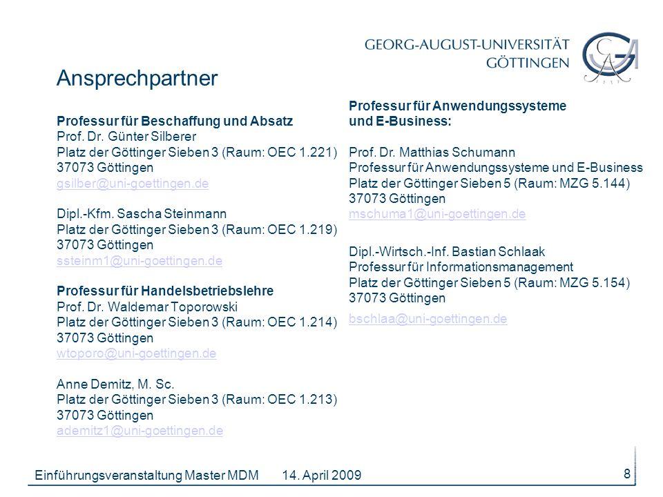 14. April 2009Einführungsveranstaltung Master MDM 8 Ansprechpartner Professur für Beschaffung und Absatz Prof. Dr. Günter Silberer Platz der Göttinger