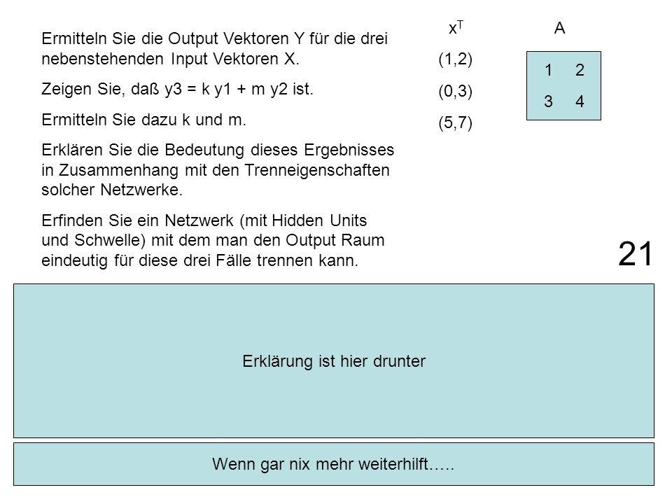 2 12 34 (1,2) (0,3) (5,7) Ermitteln Sie die Output Vektoren Y für die drei nebenstehenden Input Vektoren X. Zeigen Sie, daß y3 = k y1 + m y2 ist. Ermi