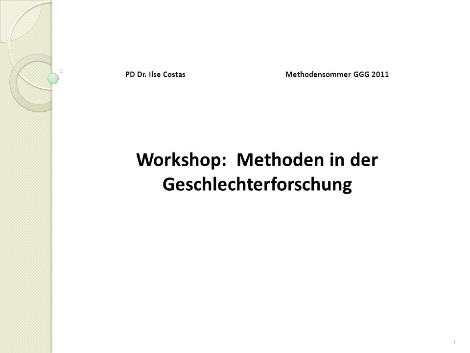 1 PD Dr. Ilse Costas Methodensommer GGG 2011 Workshop: Methoden in der Geschlechterforschung