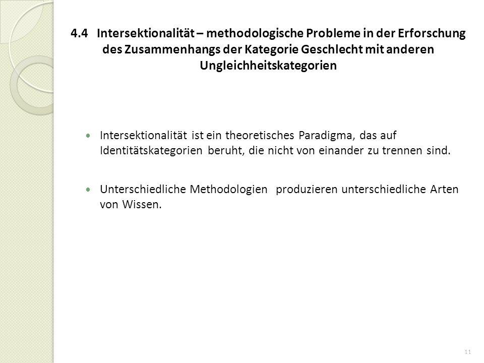 11 4.4 Intersektionalität – methodologische Probleme in der Erforschung des Zusammenhangs der Kategorie Geschlecht mit anderen Ungleichheitskategorien