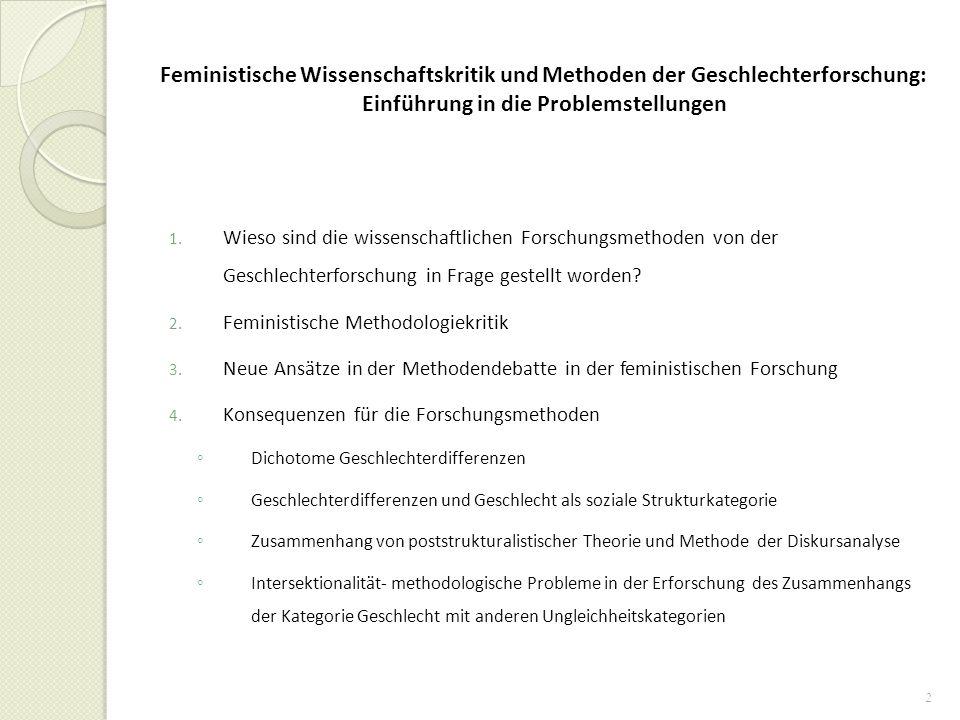 2 Feministische Wissenschaftskritik und Methoden der Geschlechterforschung: Einführung in die Problemstellungen 1. Wieso sind die wissenschaftlichen F