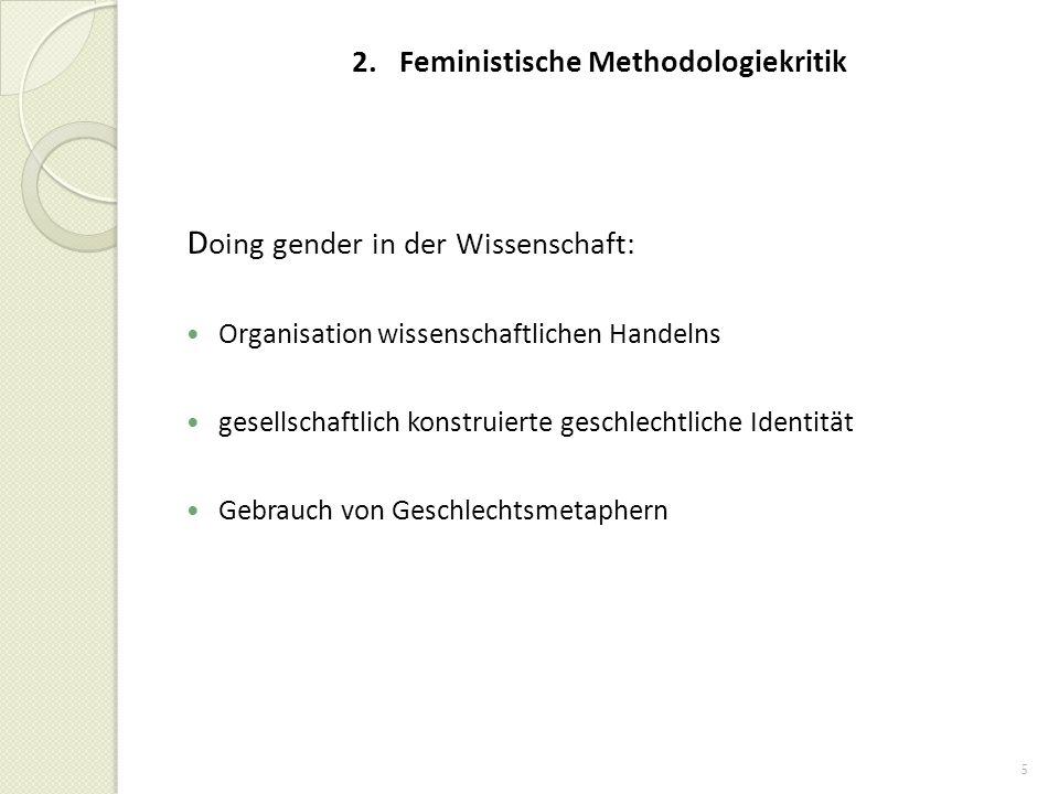 6 Methodologische Schlussfolgerungen in der feministischen Forschung Ablehnung der herrschenden Einheitswissenschaft Beziehung Forschende –Forschungsobjekte herrschende scientific community keine Garantin für unverzerrte Forschungsergebnisse Wertneutralität als Illusion