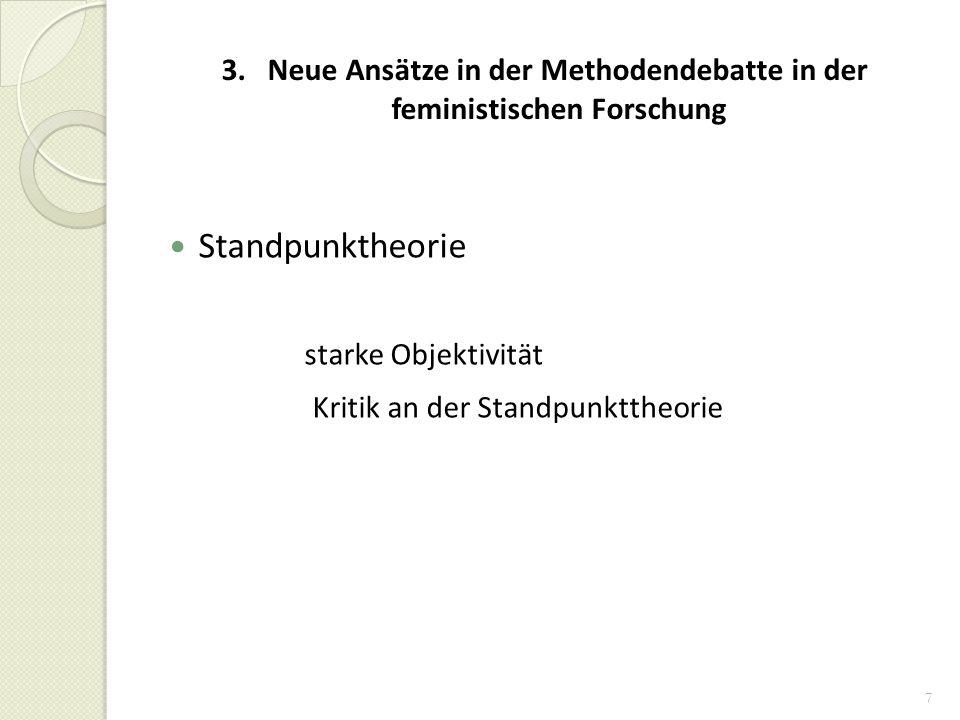 7 3. Neue Ansätze in der Methodendebatte in der feministischen Forschung Standpunktheorie starke Objektivität Kritik an der Standpunkttheorie