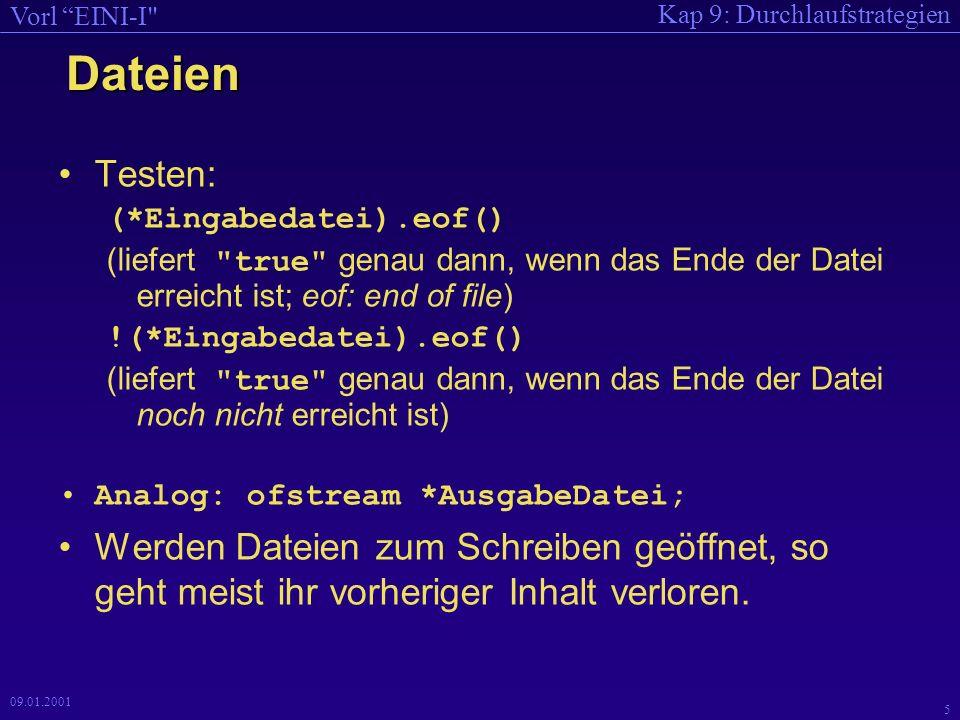 Kap 9: Durchlaufstrategien Vorl EINI-I 4 09.01.2001 Dateien #include bindet die Bibliothek zur Dateibehandlung ein Bindung von Datei-Variablen (im Programm) an Dateien (im Dateisystem) beim Öffnen der Datei.